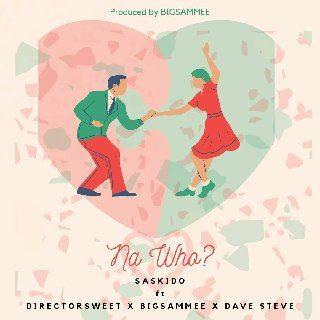 Sweetloaded IMG-20200213-WA0140 Music : Saskido - Na Who Ft DirectorSweet X Bigsammee & Davesteve Music trending Saskido DirectorSweet Davesteve Bigsammee
