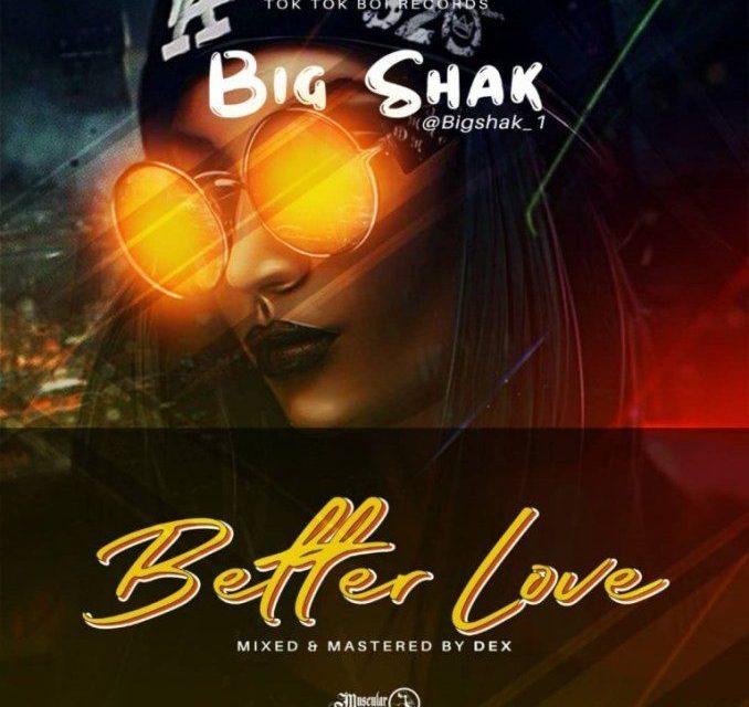 MUSIC: Big Shak – Better Love