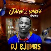 MIXTAPE : DJ Ejomas - Jaiye To Yakee