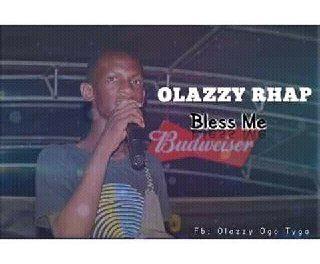 MUSIC : Olazzy Rhap – Bless Me