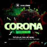 MUSIC : CORONA A.k.a COVID-19 ft TUFLEX x M FAK_ IBILE x MC AMINU