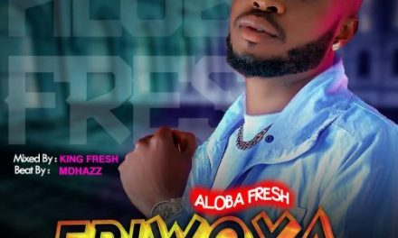 MUSIC :Aloba Fresh – Eriwoya