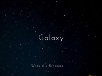 MUSIC: Wizkid Ft. Rihanna – Galaxy