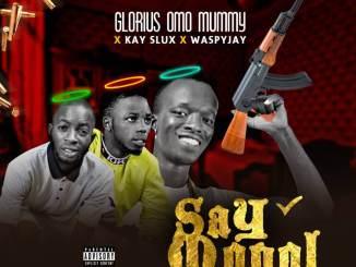 Glorious Omo Mummy - Say Mopol  x Kayslux x Whaspy Jay