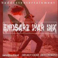 DJ Baddest – Endsarz War Mixtape