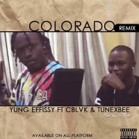 Yung Effissy - Colorado Remix Ft C Blvck & Tunexbee