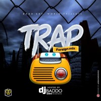 MIXTAPE: Dj Baddo Trap Foreign Mix