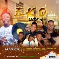 Dj Ozzytee Ft Tee Smart x Little Zino x Young Og x Billirano & Yung Mart - Eko (Lagos) Remix