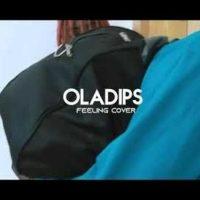 Oladips – Feeling (Cover) Ft LadiPoe
