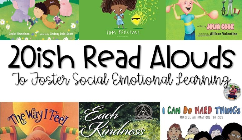 20ish Awesome Read Alouds to Foster Social Emotional Learning