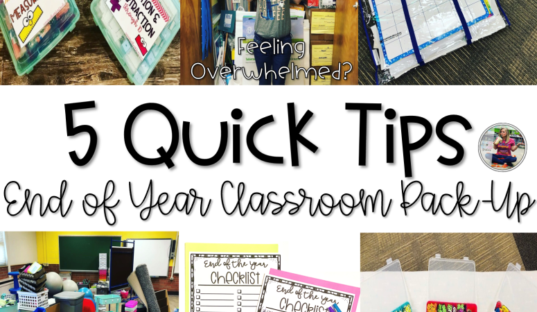 5 Quick Tips for Your End of the Year Classroom Pack Up