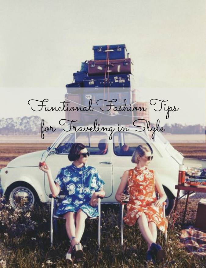 FUNCTIONAL FASHION TIPS FOR TRAVELING IN STYLE
