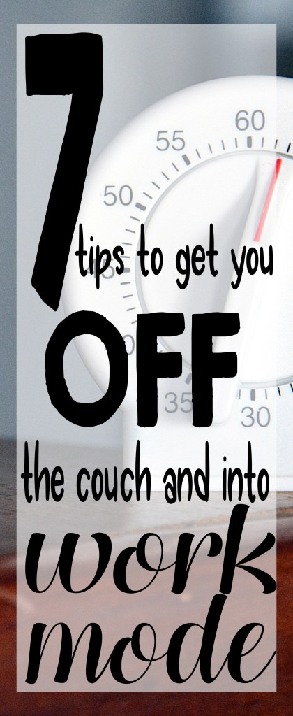 7 tips to get you off the couch and into work mode