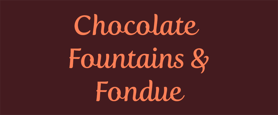 Chocolate Fountains & Fondue