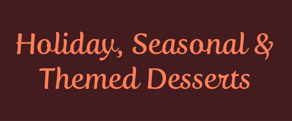 Holiday, Seasonal & Themed Desserts