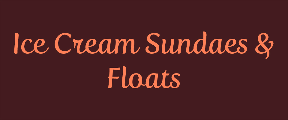 Ice Cream Sundaes & Floats