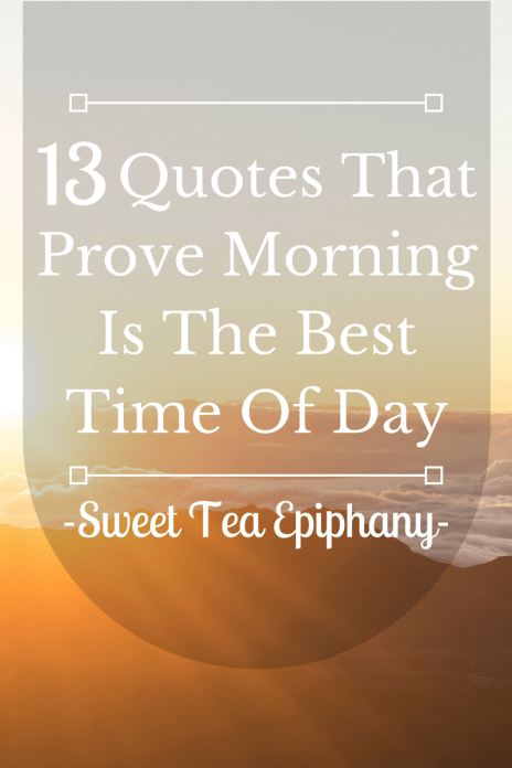 13 Quotes That Prove Morning Is The Best Time Of Day Sweet Tea