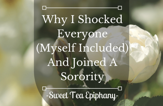 Why I Shocked Everyone (Myself Included) And Joined A Sorority