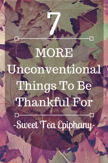 MORE Unconventional Things To Be Thankful For