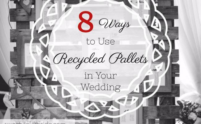 8 Ways to Use Recycled Pallets in Your Wedding