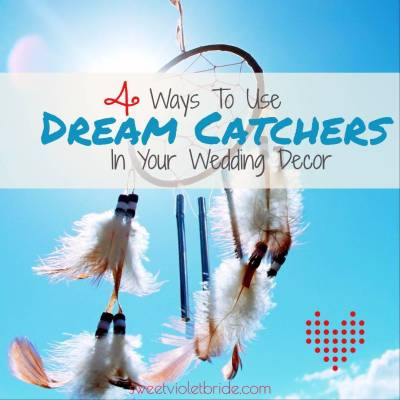 4 Ways To Use Dream Catchers In Your Wedding Decor