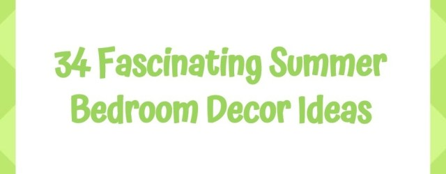 34 Fascinating Summer Bedroom Decor Ideas