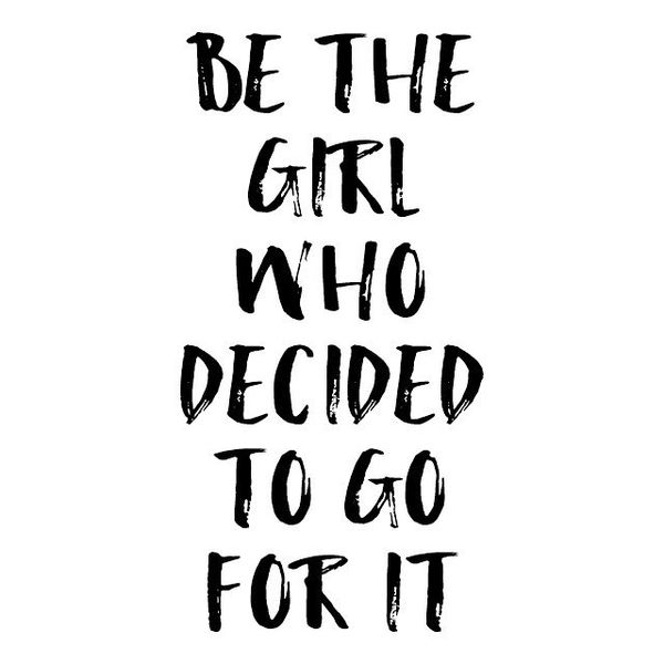 Be the Girl Who Decided to Go for It