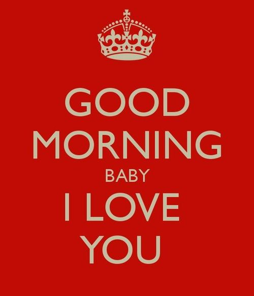 Good morning baby. I love you