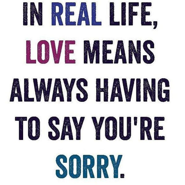 in real life love means always having to say you are sorry