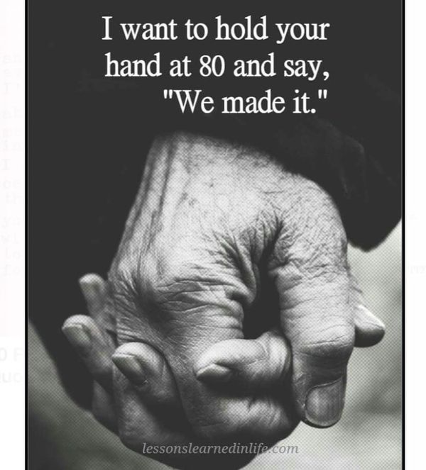 I want to hold your hand at 80 and say,