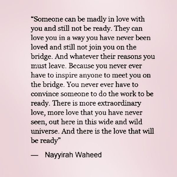 Someone can be madly in love with you and still not be ready.
