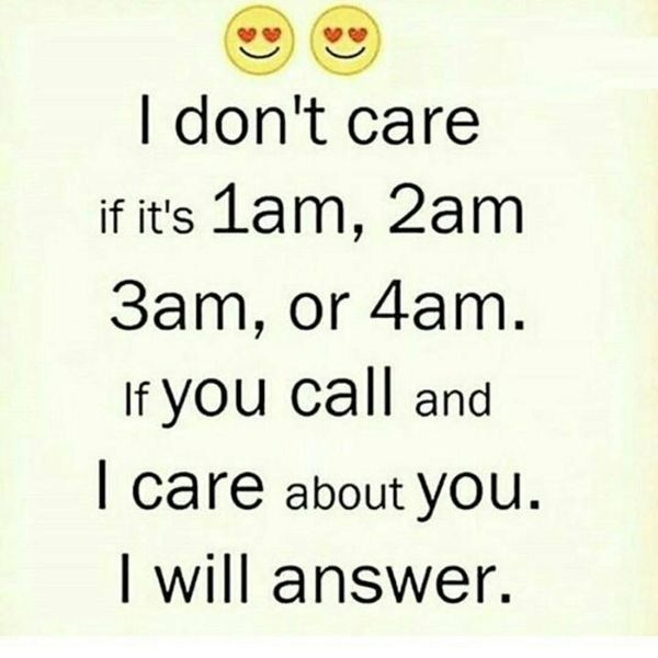 I don`t care if it`s 1am, 2am, 3am, or 4am...