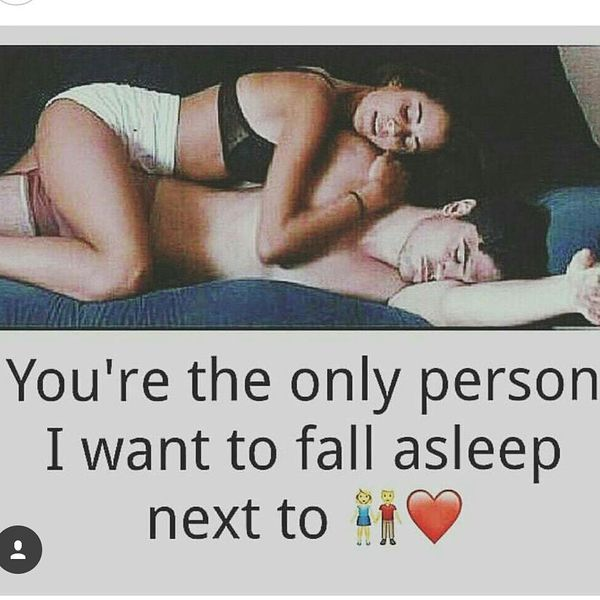 You`re the only person I want to fall asleep next to