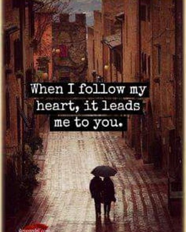 When I follow my heart, it leads me to you.