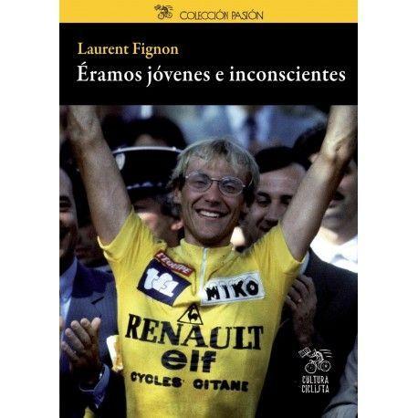 Éramos jóvenes e inconscientes (Laurent Fignon)