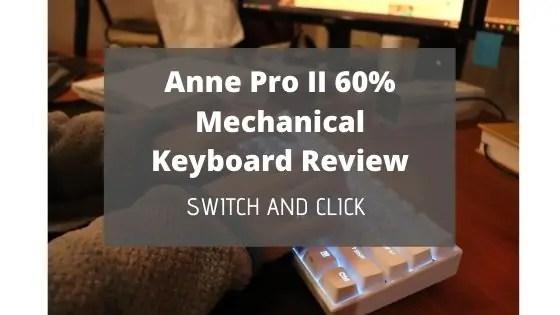 Anne Pro II 60% Mechanical Keyboard Review