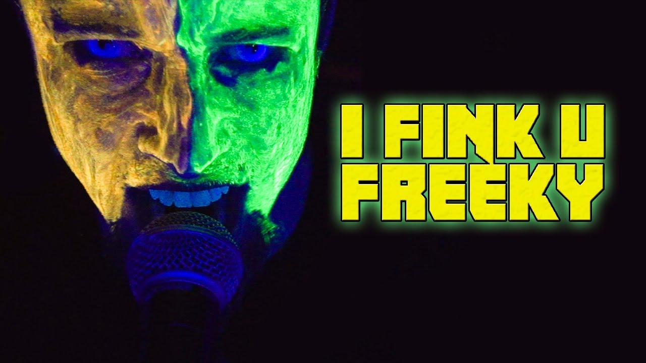 """""""I fink u freeky"""" 