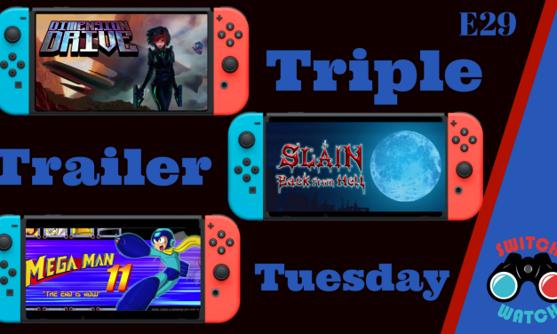 Trailer Tuesday Episode 29-Dimension Drive-Slain:Back from Hell-Megaman 11
