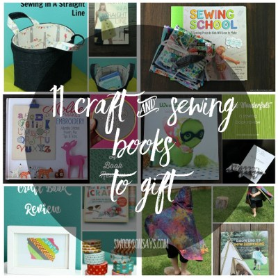 11 Gift Ideas - Craft and sewing books make excellent gifts! Reviews of each one linked, on Swoodsonsays.com