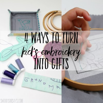 4 ways to turn kid's embroidery into gifts