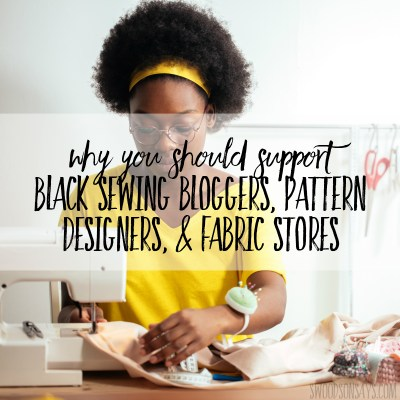 Black sewing bloggers Black owned fabric stores Black sewing pattern designers