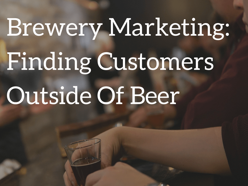 Brewery Marketing Finding Customers Outside of Beer