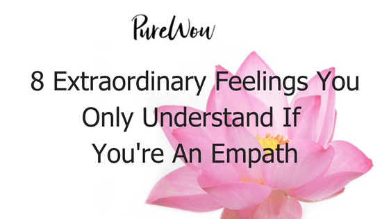 8 Extraordinary Feelings You Only Understand If You're An Empath-2.png
