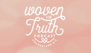 woven in truth - podcast for christian women