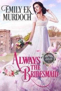 Alwasy the Bridesmaid by Emily Murdoch