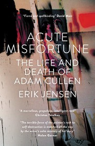 Acute Misfortune The Life and Death of Adam Cullen by Erik Jensen Cover