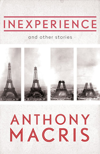 Inexperience and other stories by Anthony Macris