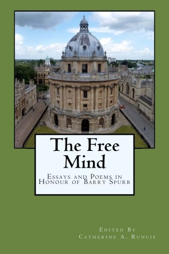 The Free Mind Essays and Poems in Honour of Barry Spurr Edited by Catherine A. Runcie
