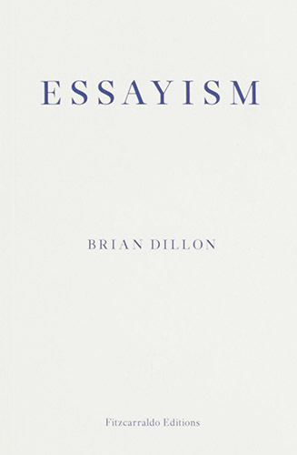 Essayism by Brian Dillon