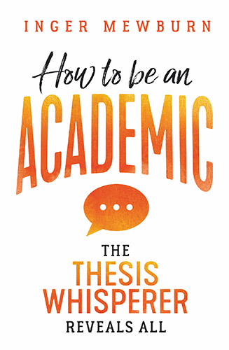How to be an Academic by Inger Mewburn review